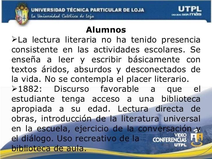 <ul><li>Alumnos </li></ul><ul><li>La lectura literaria no ha tenido presencia consistente en las actividades escolares. Se...