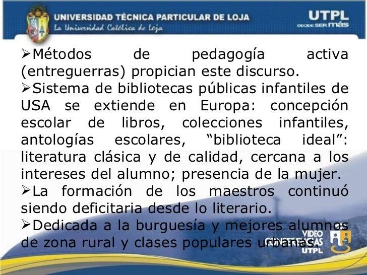 <ul><li>Métodos de pedagogía activa (entreguerras) propician este discurso. </li></ul><ul><li>Sistema de bibliotecas públi...