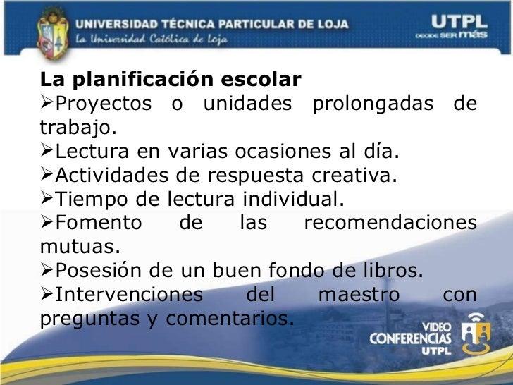 <ul><li>La planificación escolar </li></ul><ul><li>Proyectos o unidades prolongadas de trabajo. </li></ul><ul><li>Lectura ...