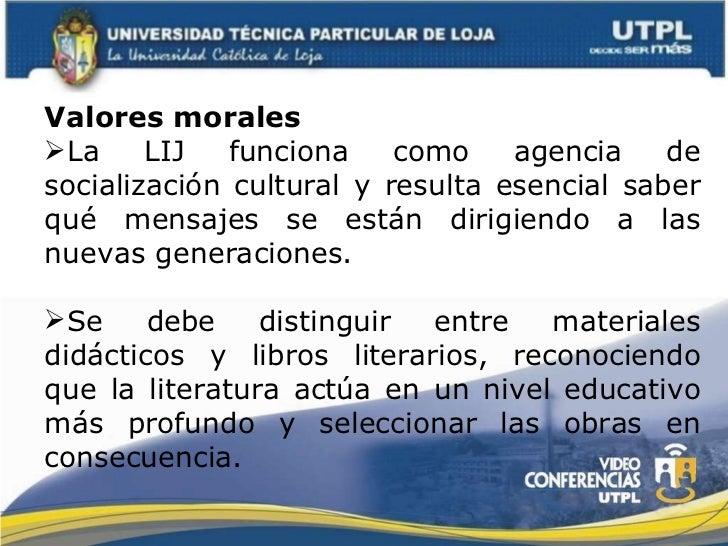 <ul><li>Valores morales </li></ul><ul><li>La LIJ funciona como agencia de socialización cultural y resulta esencial saber ...