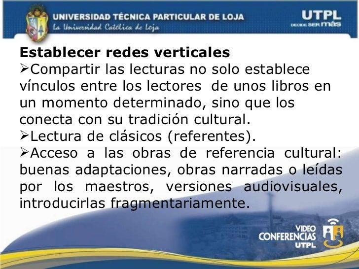 <ul><li>Establecer redes verticales </li></ul><ul><li>Compartir las lecturas no solo establece vínculos entre los lectores...
