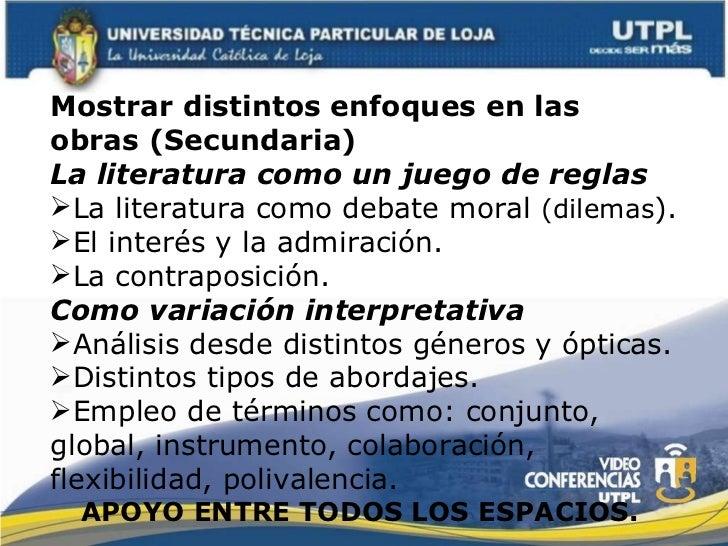 <ul><li>Mostrar distintos enfoques en las obras (Secundaria) </li></ul><ul><li>La literatura como un juego de reglas </li>...
