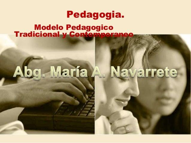 Pedagogia.     Modelo PedagogicoTradicional y Contemporaneo