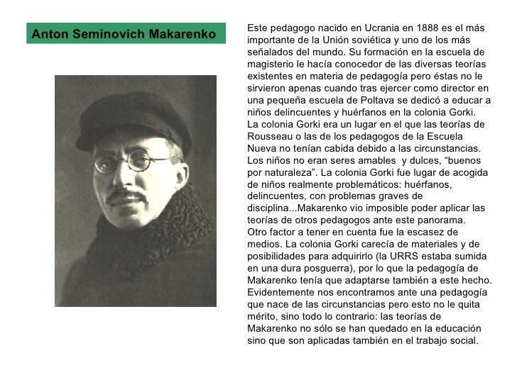 Anton Seminovich Makarenko Este pedagogo nacido en Ucrania en 1888 es el más importante de la Unión soviética y uno de los...