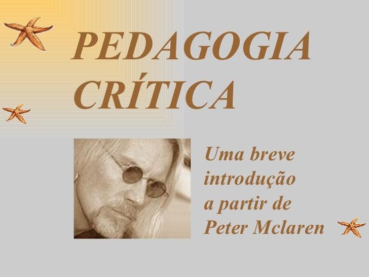 PEDAGOGIACRÍTICA    Uma breve    introdução    a partir de    Peter Mclaren