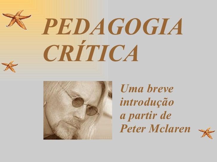 PEDAGOGIA CRÍTICA Uma breve introdução  a partir de Peter Mclaren