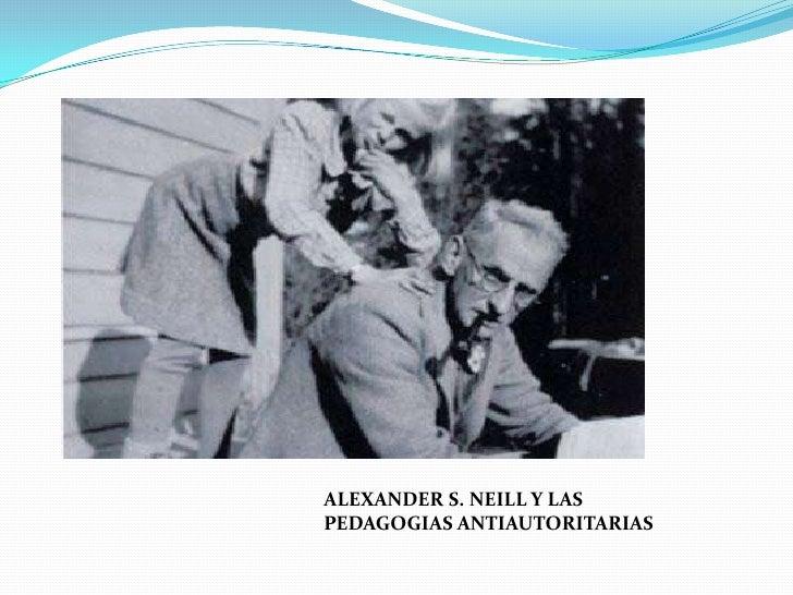ALEXANDER S. NEILL Y LASPEDAGOGIAS ANTIAUTORITARIAS