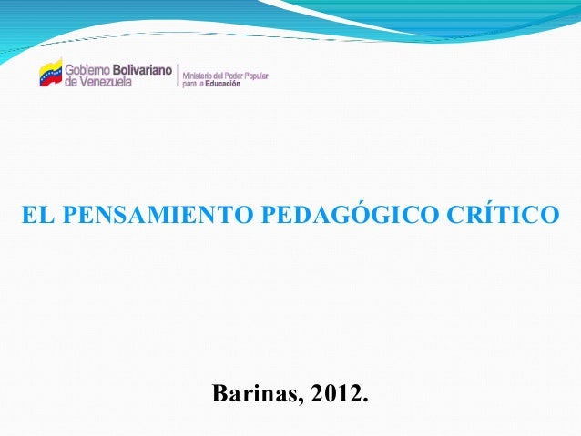 EL PENSAMIENTO PEDAGÓGICO CRÍTICO  Barinas, 2012.