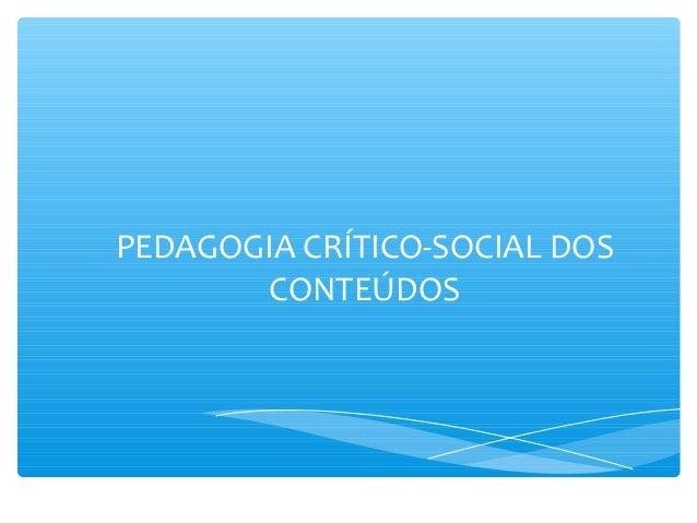 PEDAGOGIA CRÍTICO-SOCIAL DOS CONTEÚDOS
