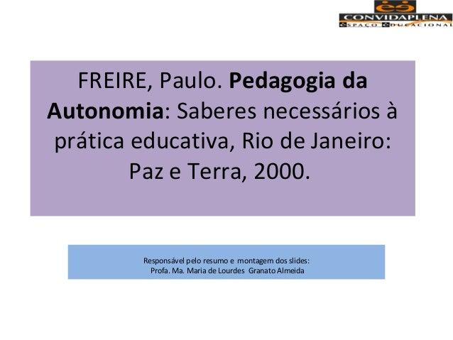 FREIRE, Paulo. Pedagogia da Autonomia: Saberes necessários à prática educativa, Rio de Janeiro: Paz e Terra, 2000. Respons...