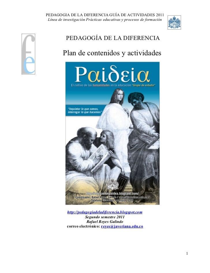 PEDAGOGIA DE LA DIFERENCIA GUÍA DE ACTIVIDADES 2011 Línea de investigación Prácticas educativas y procesos de formación   ...