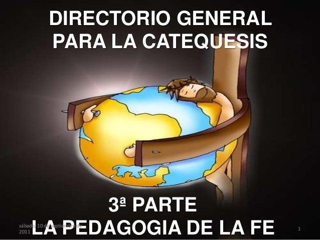DIRECTORIO GENERALPARA LA CATEQUESIS3ª PARTELA PEDAGOGIA DE LA FEsábado, 10 de septiembre de20111