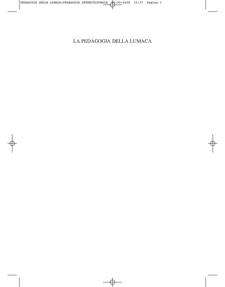 PEDAGOGIA DELLA LUMACA:PEDAGOGIA INTERCULTURALE   30-05-2008   15:37   Pagina 1                            LA PEDAGOGIA DE...