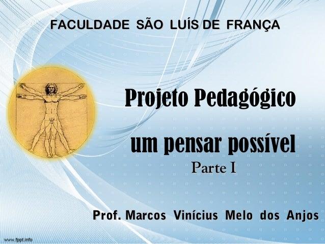 Projeto Pedagógico um pensar possível Prof. Marcos Vinícius Melo dos AnjosProf. Marcos Vinícius Melo dos Anjos FACULDADE S...
