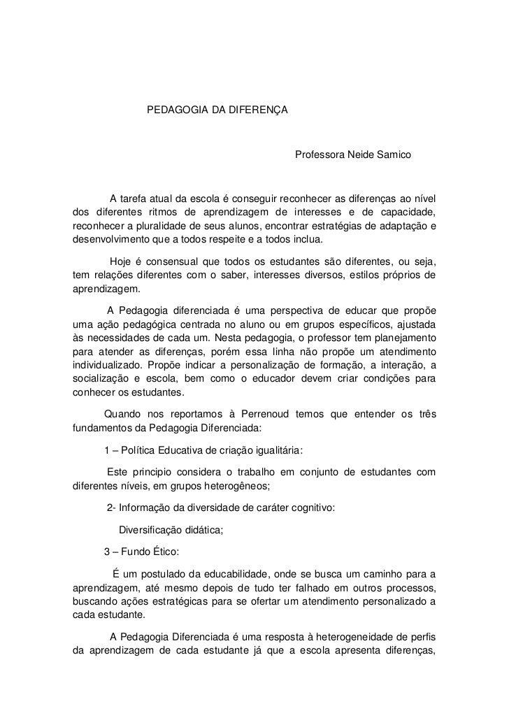 PEDAGOGIA DA DIFERENÇA                                                  Professora Neide Samico       A tarefa atual da es...
