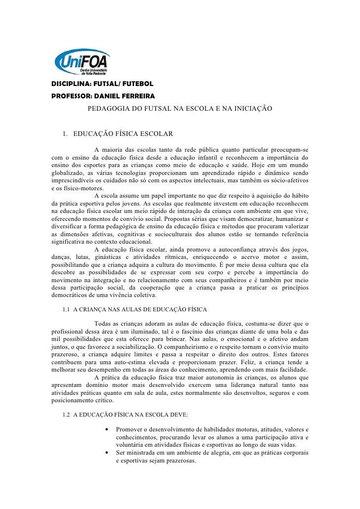DISCIPLINA: FUTSAL/ FUTEBOLPROFESSOR: DANIEL FERREIRA             PEDAGOGIA DO FUTSAL NA ESCOLA E NA INICIAÇÃO   1. EDUCAÇ...