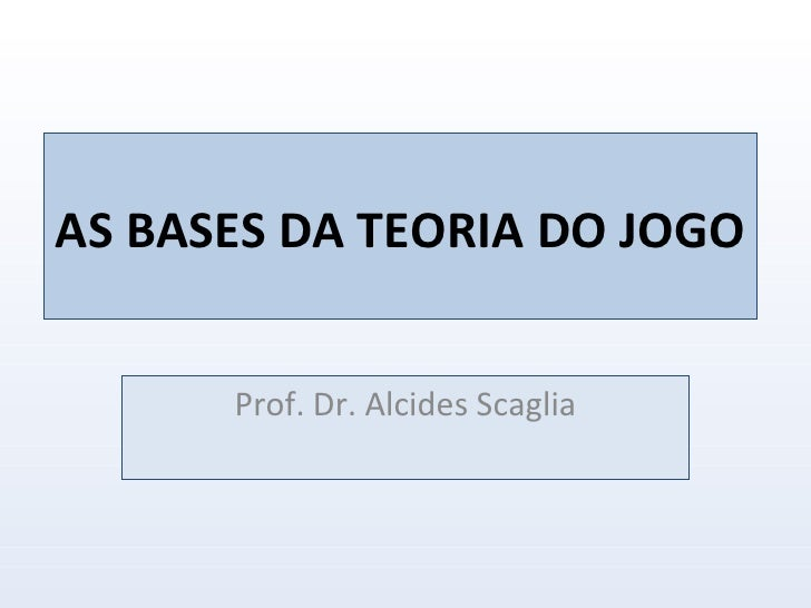 AS BASES DA TEORIA DO JOGO  Prof. Dr. Alcides Scaglia