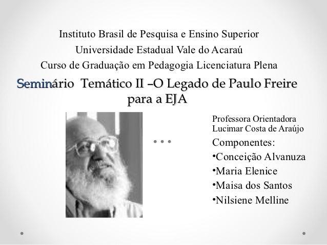 Instituto Brasil de Pesquisa e Ensino Superior           Universidade Estadual Vale do Acaraú   Curso de Graduação em Peda...