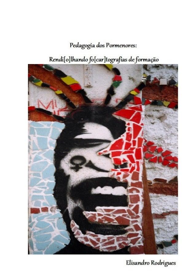 Pedagogia dos Pormenores: Rendi[o]lhando fo[car]tografias de formação                                  Elisandro Rodrigues...