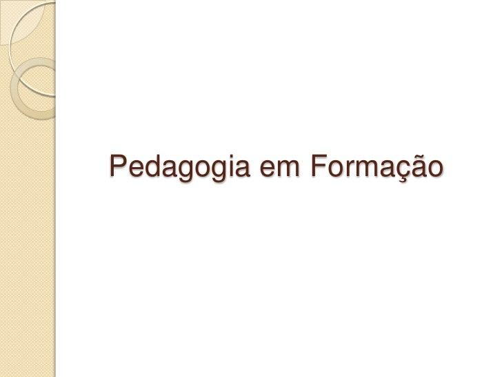 Pedagogia em Formação<br />