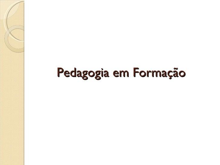 Pedagogia em Formação
