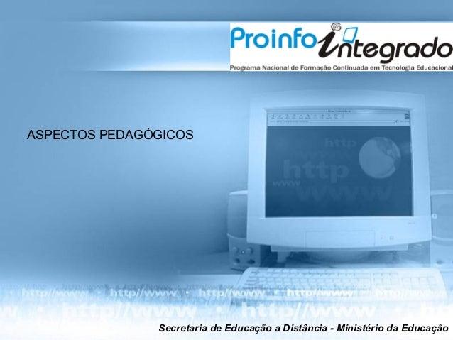 ASPECTOS PEDAGÓGICOS               Secretaria de Educação a Distância - Ministério da Educação