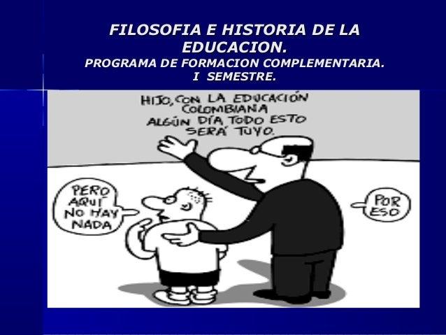 FILOSOFIA E HISTORIA DE LAFILOSOFIA E HISTORIA DE LA EDUCACION.EDUCACION. PROGRAMA DE FORMACION COMPLEMENTARIA.PROGRAMA DE...