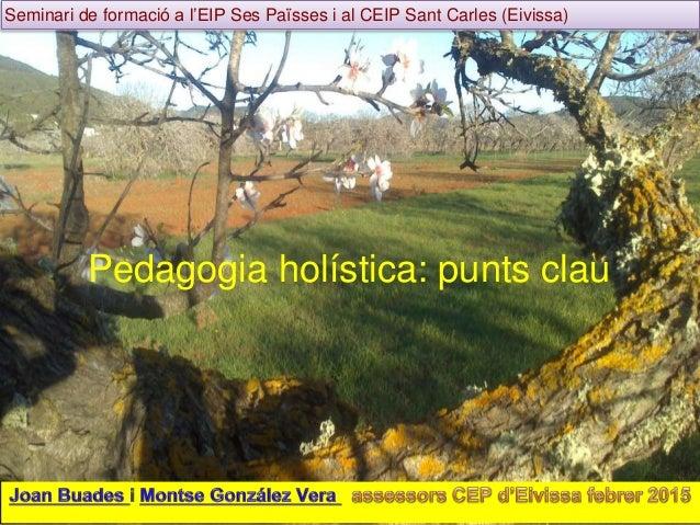 Pedagogia holística: punts clau Seminari de formació a l'EIP Ses Païsses i al CEIP Sant Carles (Eivissa)