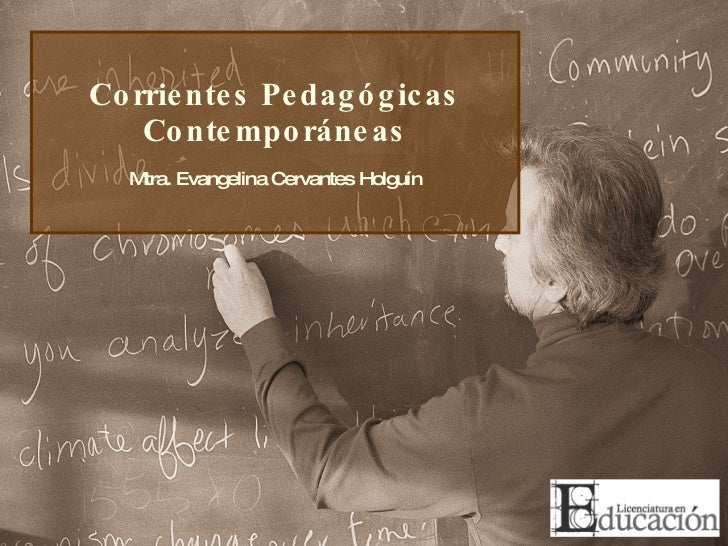 Corrientes Pedagógicas Contemporáneas Mtra. Evangelina Cervantes Holguín