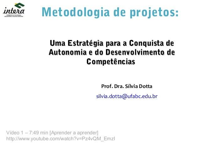 Metodologia de projetos: Uma EstratUma Estratégia para a Conquista deégia para a Conquista de Autonomia e do Desenvolvimen...