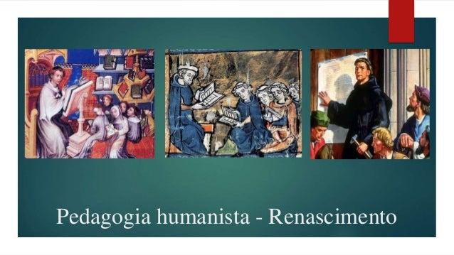 Pedagogia humanista - Renascimento