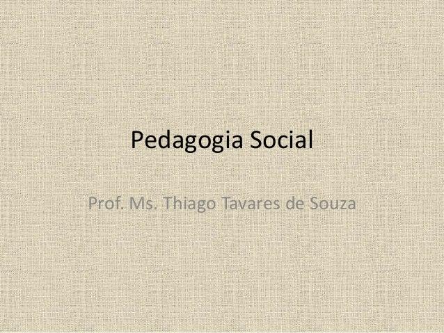 Pedagogia Social Prof. Ms. Thiago Tavares de Souza