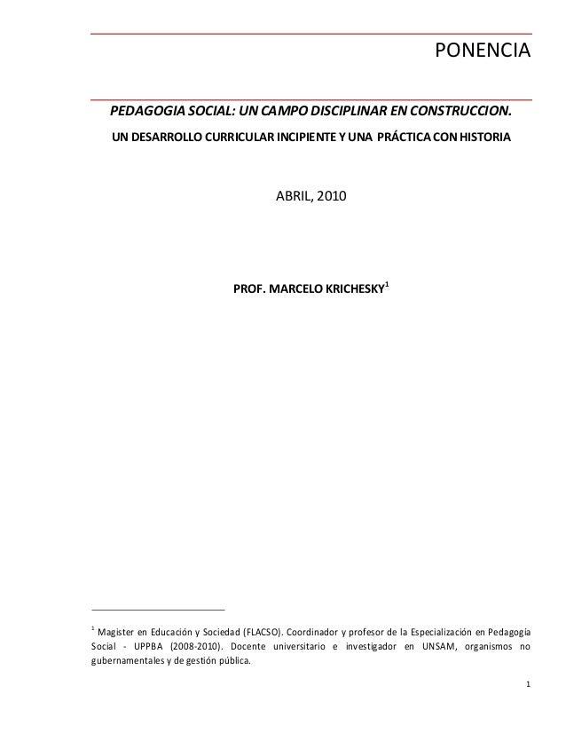 1 PONENCIA PEDAGOGIA SOCIAL: UN CAMPO DISCIPLINAR EN CONSTRUCCION. UN DESARROLLO CURRICULAR INCIPIENTE Y UNA PRÁCTICA CON ...