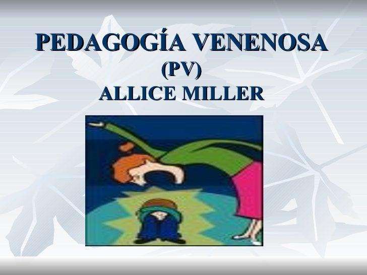 PEDAGOGÍA VENENOSA (PV) ALLICE MILLER