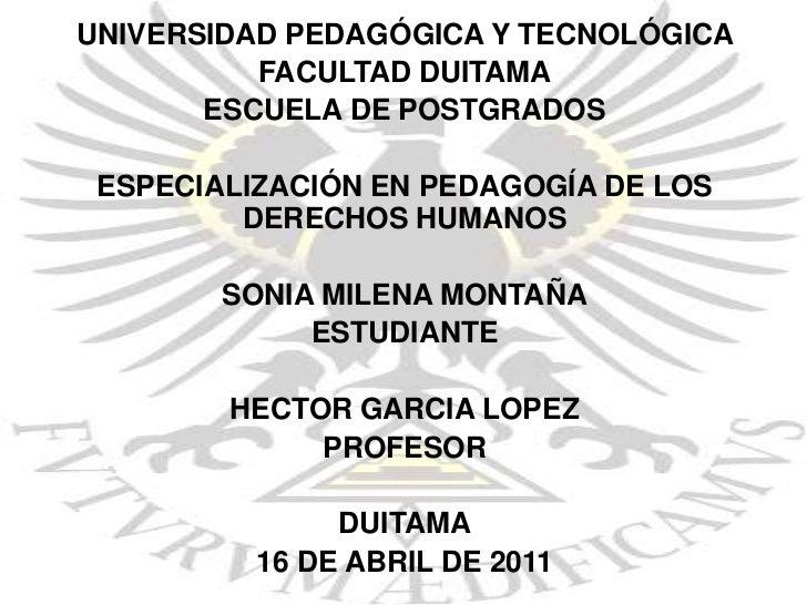 UNIVERSIDAD PEDAGÓGICA Y TECNOLÓGICA <br />FACULTAD DUITAMA<br />ESCUELA DE POSTGRADOS<br />ESPECIALIZACIÓN EN PEDAGOGÍA D...