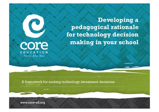 A framework for making technology investment decisions Developing a pedagogical rationale for technology decision making i...