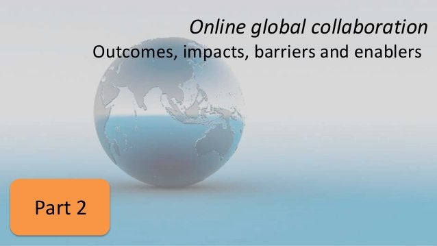 Online global collaboration Outcomes, impacts, barriers and enablers Part 2