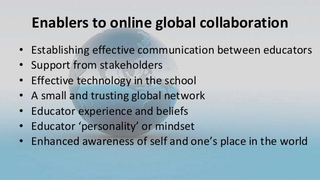 Enablers to online global collaboration • Establishing effective communication between educators • Support from stakeholde...