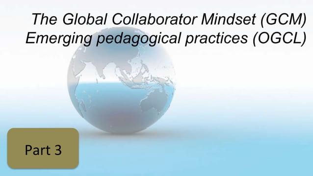The Global Collaborator Mindset (GCM) Emerging pedagogical practices (OGCL) Part 3