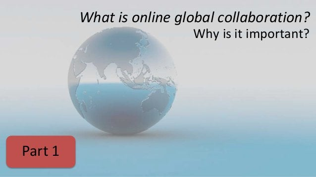 What is online global collaboration? Why is it important? Part 1