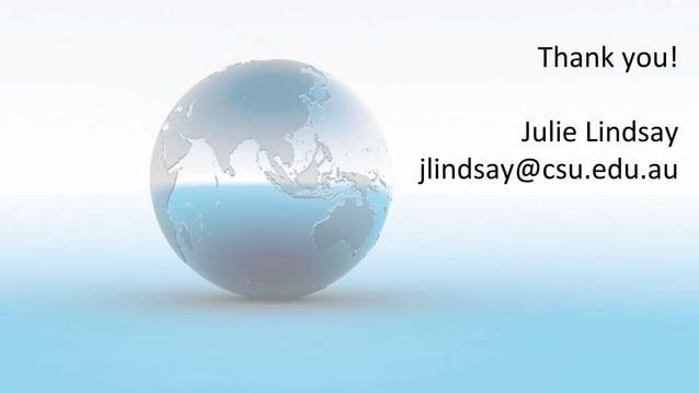 Thank you! Julie Lindsay jlindsay@csu.edu.au