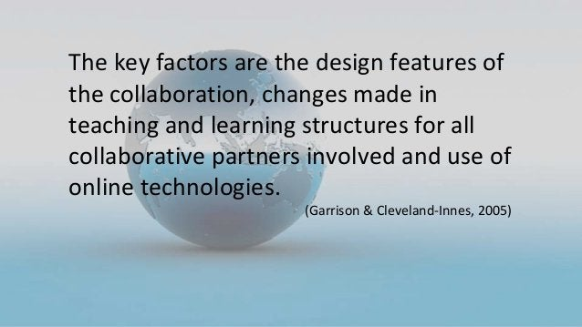 The key factors are the design features of the collaboration, changes made in teaching and learning structures for all col...