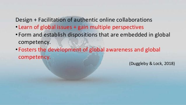Design + Facilitation of authentic online collaborations •Learn of global issues + gain multiple perspectives •Form and es...