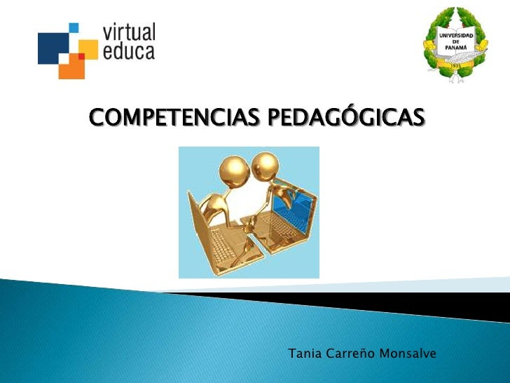 COMPETENCIAS PEDAGÓGICAS              Tania Carreño Monsalve