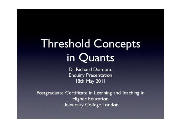 Threshold Concepts      in Quants               Dr Richard Diamond               Enquiry Presentation                 18th...