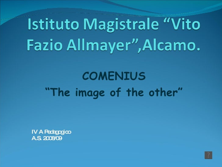 "COMENIUS "" The image of the other"" IV A Pedagogico  A.S. 2008/09"