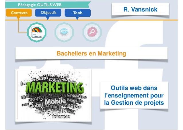 Pédagogie OUTILS WEB ToolsObjectifsContexte Bacheliers en Marketing Outils web dans l'enseignement pour la Gestion de proj...