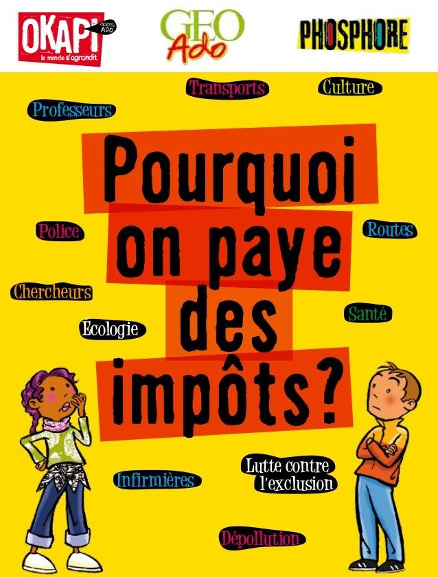 le monde s'agrandit Pourquoi on paye des impôts? Professeurs Culture Chercheurs RoutesPolice Écologie Dépollution Infirmiè...