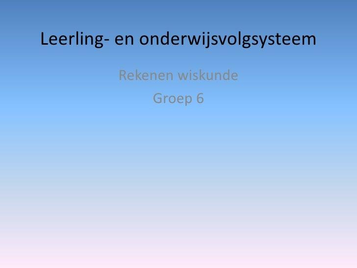 Leerling- en onderwijsvolgsysteem         Rekenen wiskunde             Groep 6