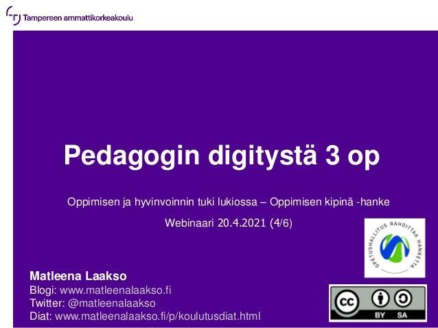20.4.2021 | 1 Pedagogin digitystä 3 op Oppimisen ja hyvinvoinnin tuki lukiossa – Oppimisen kipinä -hanke Webinaari 20.4.20...